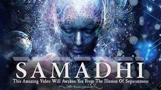What is Samadhi? This Amazing Video Will Awaken You From The Illusion Of Separateness - http://themindsjournal.com/what-is-samadhi/
