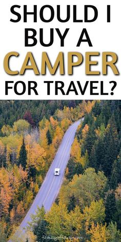 Should I buy a camper for travel. pros and cons of owning a campervan instead of renting one.