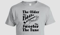 Irish Saying T-Shirt Celtic Music, Music Lovers, Fiddle, Fiddler, Old Age, humor, funny, Irish proverb, elderly