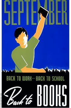 This poster was created for the Illinois Statewide Library Project. It shows a boy holding a book in his raised hand: 'September. Back to work. Back to school. Back to books.' Illustrated between 1936 and 1940 by the WPA Art Project in Chicago.