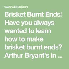 Brisket Burnt Ends! Have you always wanted to learn how to make brisket burnt ends? Arthur Bryant's in KC originated burnt ends & we are happy to share our take!