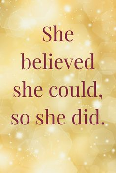 She brelieved she could, so she did! Click on this image to see the biggest selection of life tips and positive quotes!