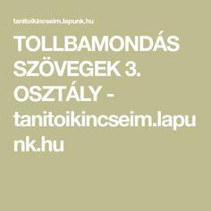 TOLLBAMONDÁS SZÖVEGEK 3. OSZTÁLY - tanitoikincseim.lapunk.hu Education, Study, Studio, Studying, Onderwijs, Learning, Research