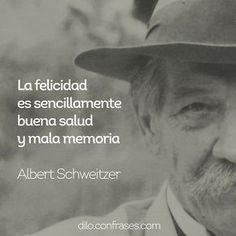 La felicidad es sencillamente buena salud y mala memoria - Albert Schweitzer #frasedeldia @zonamedicamx