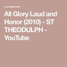 All Glory Laud and Honor (2010) - ST THEODULPH - YouTube Church Music, Saints, Youtube, Youtubers, Youtube Movies