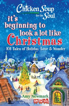 [Get Book] Chicken Soup for the Soul: It's Beginning to Look a Lot Like Christmas: 101 Tales of Holiday Love and Wonder Author Amy Newmark, Christmas Soup, Open On Christmas, Christmas Names, Christmas Night, Christmas Books, Soup For The Soul, Earth Book, Toys For Tots, Free Chickens