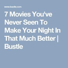 7 Movies You've Never Seen To Make Your Night In That Much Better | Bustle