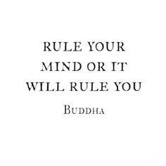 Buddha- Much easier said then done BUT so true, no matter how bleak things seem ALWAYS keep positive because what you think you become