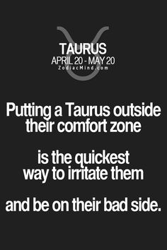 Putting a Taurus outside their comfort zone is the quickest way to irritate them and be on their bad side