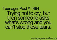 i hate when that happens. . . especially people you dont want to see you crying