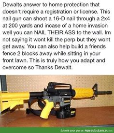 Funny pictures about Get one of these and no one will get anywhere near your house. Oh, and cool pics about Get one of these and no one will get anywhere near your house. Also, Get one of these and no one will get anywhere near your house. Nail Gun, Home Protection, Military Humor, Military Slang, Military Dogs, Military Weapons, Take My Money, Gun Control, Guns And Ammo
