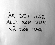 "Håkan Hellström ""If this is all there is then I'll die"" Sad Quotes, Words Quotes, Love Quotes, Sayings, Swedish Quotes, Love Words, In My Feelings, Thoughts, Writing"