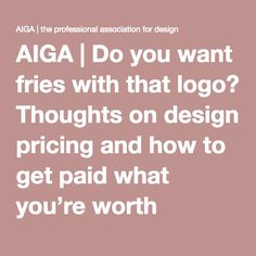 Do you want fries with that logo? Thoughts on design pricing and how to get paid what you're worth Fries, How To Get, Thoughts, Logos, Design, Logo, Design Comics, Ideas