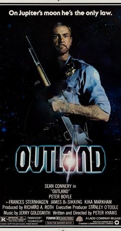 Directed by Peter Hyams.  With Sean Connery, Frances Sternhagen, Peter Boyle, James Sikking. In the distant future, a police marshal stationed at a remote mining colony on the Jupiter moon of Io uncovers a drug-smuggling conspiracy, and gets no help from the populace when he later finds himself marked for murder.