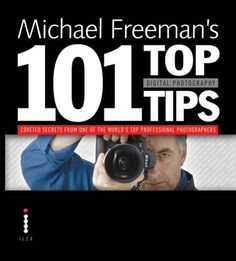 Michael Freemans Top Digital Photography Tips -- 2008 publication