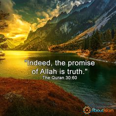 The promise of Allah is truth.