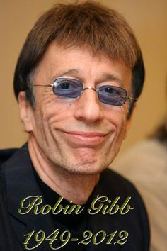 Robin Gibb  1949 - 2012 (age 62) colorectal cancer, liver cancer and pneumonia. Son now says it was kidney failure.
