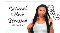 Natural Hair Stress & 3 Reflections