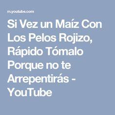 Si Vez un Maíz Con Los Pelos Rojizo, Rápido Tómalo Porque no te Arrepentirás - YouTube