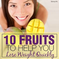 10 Fruits to Help You Lose Weight Quickly--snack on these and you'll be on your way to your weight loss goals.