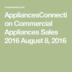 AppliancesConnection Commercial Appliances Sales 2016 August 8, 2016