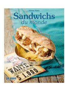 Sandwichs du monde de Mélanie Martin nous donne envie de voyager pour tous les goûter !