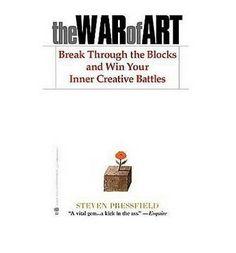 The War of Art: Break Through the Blocks and Win Your Inner Creative Battles : Steven Pressfield : 9781936891023