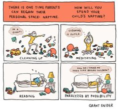 SO funny! Illustrator Grant Snider covers the many choices parents have as far as ways to spend those precious few hours of kid naptime GOLD!