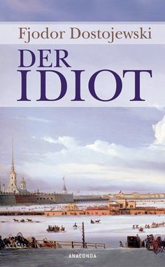 "Fjodor Dostojewski ""Der Idiot"""