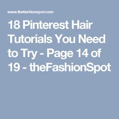 18 Pinterest Hair Tutorials You Need to Try - Page 14 of 19 - theFashionSpot