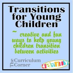 Transitions for Young Children..We have compiled a list of some of our favorites below.  Remember that not all transitions work for all groups of children.  What works for one group, may not work with another.