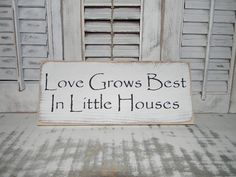 Love Grows Best In Little Houses Sign Primitive Rustic Shabby Chic Country Home  Decor Signs