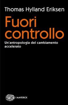Thomas Hylland Eriksen, Fuori controllo, Piccola Biblioteca Einaudi Ns - DISPONIBILE ANCHE IN EBOOK
