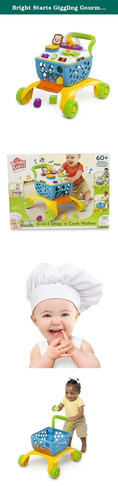 Bright Starts Giggling Gourmet Shop 'n Cook Walker. This grow-with-me activity toy gives baby endless hours of playtime fun with a shopping cart just like mom and dad use. The 4-in-1 Shop 'n Cook Walker from Bright Starts Giggling Gourmet Collection entertains baby with 4 stages of play: the cook top is removable for sit and play; the cart legs lock in place so the cook top becomes a stationary activity table; when baby begins to toddle, the wide, sturdy legs are perfect for learning to…