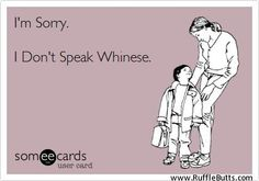 One of the (many) things annoying about children:  Whining.