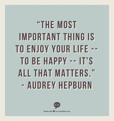 """The Most Important Thing is to Enjoy Your Life- To Be Happy- It's All That Matters."" - Audrey Hepburn   Find out how Goodwill can help you: www.goodwillvalleys.com www.goodchoicecompanions.com"
