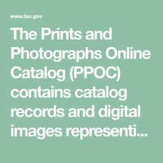 The Prints and Photographs Online Catalog (PPOC) contains catalog records and digital images representing a rich cross-section of still pictures held by the Prints & Photographs Division and, in some cases, other units of the Library of Congress. The Library of Congress offers broad public access to these materials as a contribution to education and scholars