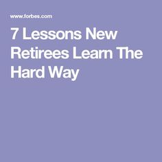 7 Lessons New Retirees Learn The Hard Way Retirement Advice, Retirement Cards, Retirement Planning, Retirement Sayings, Retirement Benefits, Happy Retirement, Financial Planning, Retirement Strategies, Social Security Benefits