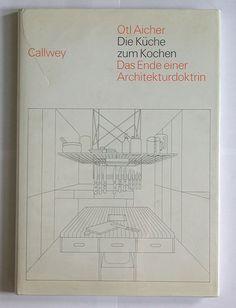 """Otl Ascher, """"Die Küche Zum Kochen""""  Verlag Georg D.W. Callwey, München, 1982  Designed by Otl Aicher"""