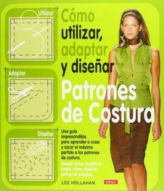 Cómo Utilizar, Adaptar y Diseñar Patrones de Costura (Costura (drac) Lee Hollahan