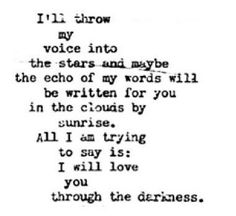 All I am trying to say is: I will love you through the darkness | cute love quotes