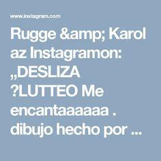 """Rugge & Karol az Instagramon: """"DESLIZA 👉LUTTEO  Me encantaaaaaa . dibujo hecho por  @coldcateco  a mi ni una línea me sale bien 😂 me encantan estos…"""""""