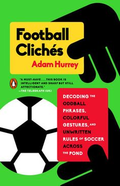 FOOTBALL CLICHES by Adam Hurrey -- A fun, intelligent, and useful guide to understanding the nuanced language of soccer. New Books, Good Books, Football, Decoding, Book Format, Soccer Fans, Book And Magazine, Free Ebooks, Magazines