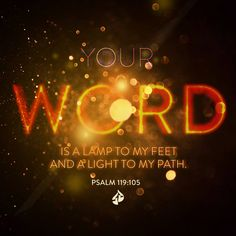 Your Word is a lamp to my feet and a light to my path. - Psalm 119:105 #verse #Psalm