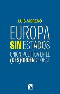 Europa sin estados : unión política en el (des)orden global / Luis Moreno Catarata , 2014.