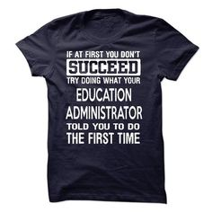 Education Administrator T Shirts, Hoodies. Get it now ==► https://www.sunfrog.com/LifeStyle/Education-Administrator-T-Shirt-50246165-Guys.html?57074 $22.99