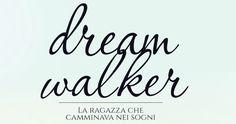 La Fenice Book: [V° Tappa BlogTour]Dream Walker. La ragazza che ca...