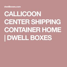 CALLICOON CENTER SHIPPING CONTAINER HOME | DWELL BOXES
