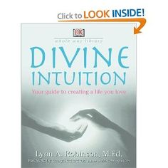 Divine Intuition by Lynn A. Robinson  Wonderful book by my friend Lynn Robinson.   A must for anyone interested in developing their intuition.