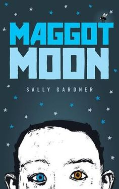 Maggot Moon by Sally Gardner(Sci-fi/Dystopian/History) Maggot Moon - Google Search